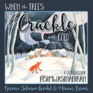 When the Trees Crackle With Cold: A Cree Calendar : PĪSIMWASINAHIKAN Image